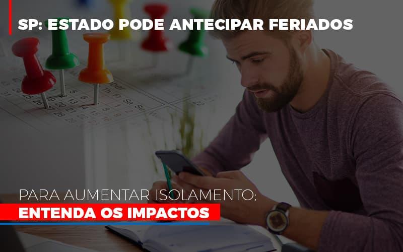Sp Estado Pode Antecipar Feriados Para Aumentar Isolamento Entenda Os Impactos Notícias E Artigos Contábeis - Contabilidade no Piauí | Império Contábil