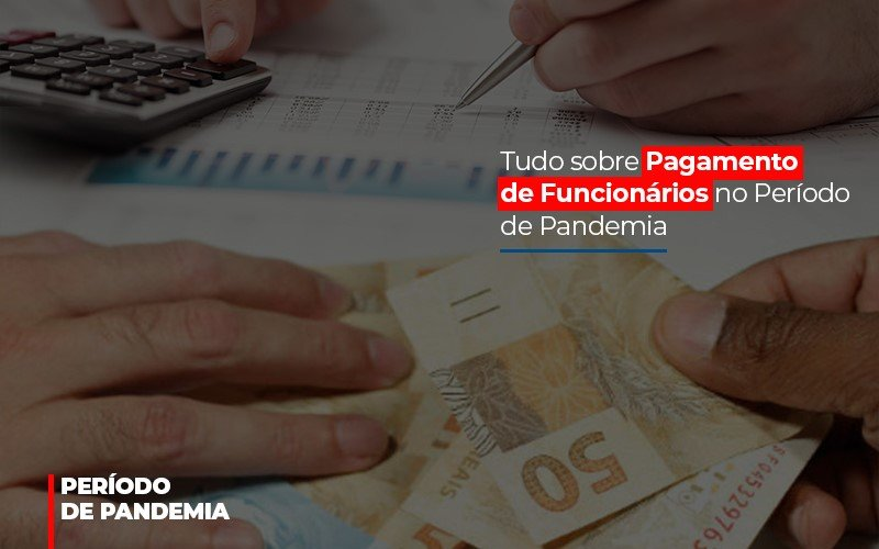 Tudo Sobre Pagamento De Funcionarios No Periodo De Pandemia Notícias E Artigos Contábeis - Contabilidade no Piauí | Império Contábil
