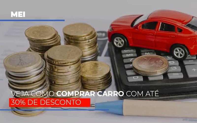 Mei Veja Como Comprar Carro Com Ate 30 De Desconto Notícias E Artigos Contábeis - Contabilidade no Piauí | Império Contábil