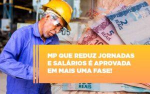 Mp Que Reduz Jornadas E Salarios E Aprovada Em Mais Uma Fase Notícias E Artigos Contábeis - Contabilidade no Piauí | Império Contábil