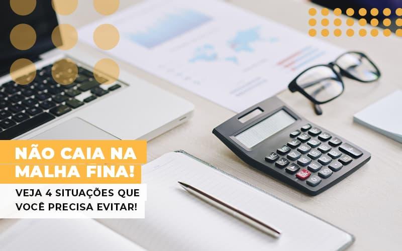 Nao Caia Na Malha Fina Veja 4 Situacoes Que Voce Precisa Evitar Notícias E Artigos Contábeis - Contabilidade no Piauí | Império Contábil
