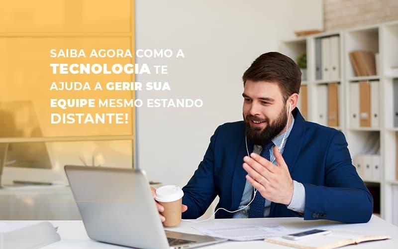 Saiba Agora Como A Tecnologia Te Ajuda A Gerir Sua Equipe Mesmo Estando Distante Notícias E Artigos Contábeis - Contabilidade no Piauí | Império Contábil