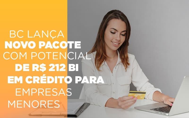 Bc Lanca Novo Pacote Com Potencial De R 212 Bi Em Credito Para Empresas Menores Notícias E Artigos Contábeis - Contabilidade no Piauí | Império Contábil