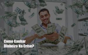 Como Ganhar Dinheiro Na Crise Notícias E Artigos Contábeis - Contabilidade no Piauí | Império Contábil