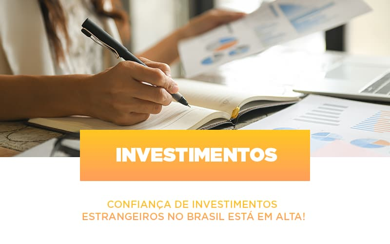 Confianca De Investimentos Estrangeiros No Brasil Esta Em Alta Notícias E Artigos Contábeis - Contabilidade no Piauí | Império Contábil