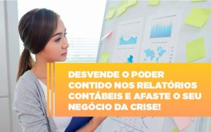 Desvende O Poder Contido Nos Relatorios Contabeis E Afaste O Seu Negocio Da Crise Notícias E Artigos Contábeis - Contabilidade no Piauí | Império Contábil