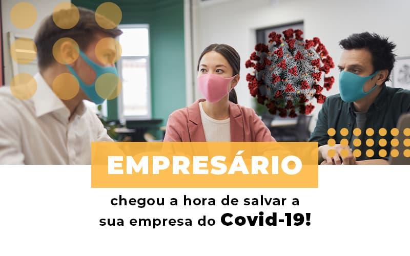 Empresario Chegou A Hora De Salvar A Sua Empresa Do Covid 19 Notícias E Artigos Contábeis - Contabilidade no Piauí | Império Contábil