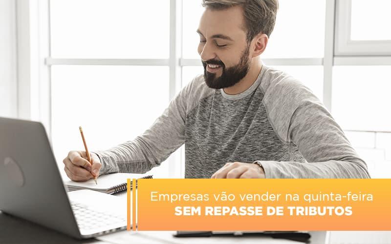Empresas Vao Vender Na Quinta Feira Sem Repasse De Tributos Notícias E Artigos Contábeis - Contabilidade no Piauí | Império Contábil