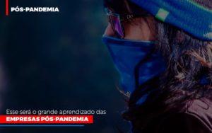 Esse Sera O Grande Aprendizado Das Empresas Pos Pandemia Notícias E Artigos Contábeis - Contabilidade no Piauí | Império Contábil