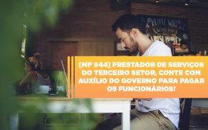 Mp 944 Cooperativas Prestadoras De Servicos Podem Contar Com O Governo Notícias E Artigos Contábeis - Contabilidade no Piauí | Império Contábil
