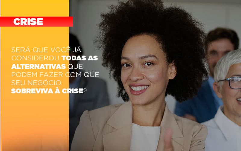 Sera Que Voce Ja Considerou Todas As Alternativas Que Podem Fazer Com Que Seu Negocio Sobreviva A Crise Notícias E Artigos Contábeis - Contabilidade no Piauí | Império Contábil