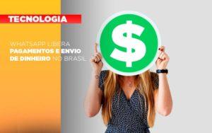 Whatsapp Libera Pagamentos Envio Dinheiro Brasil Notícias E Artigos Contábeis - Contabilidade no Piauí | Império Contábil