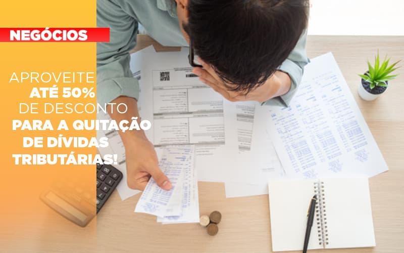 Aproveite Ate 50 De Desconto Para A Quitacao De Dividas Tributarias - Contabilidade no Piauí | Império Contábil