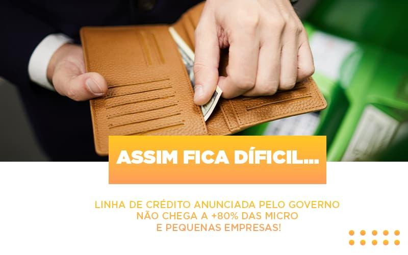 Assim Fica Dificil Linha De Credito Anunciada Pelo Governo Nao Chega A 80 Das Micro E Pequenas Empresas Notícias E Artigos Contábeis - Contabilidade no Piauí | Império Contábil
