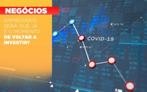 Empresario Sera Que Ja E O Momento De Voltar A Investir - Contabilidade no Piauí | Império Contábil