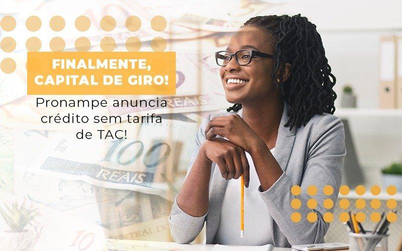 Finalmente Capital De Giro Pronampe Anuncia Credito Sem Tarifa De Tac Notícias E Artigos Contábeis - Contabilidade no Piauí | Império Contábil