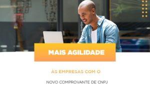 Mais Agilidade As Empresa Com O Novo Comprovante De Cnpj Notícias E Artigos Contábeis - Contabilidade no Piauí | Império Contábil