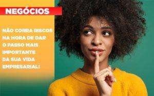 Nao Corra Riscos Na Hora De Dar O Passo Mais Importante Da Sua Vida Empresarial Notícias E Artigos Contábeis - Contabilidade no Piauí | Império Contábil