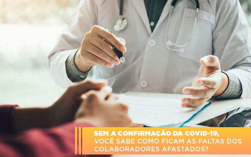 Sem A Confirmacao De Covid 19 Voce Sabe Como Ficam As Faltas Dos Colaboradores Afastados - Contabilidade no Piauí | Império Contábil