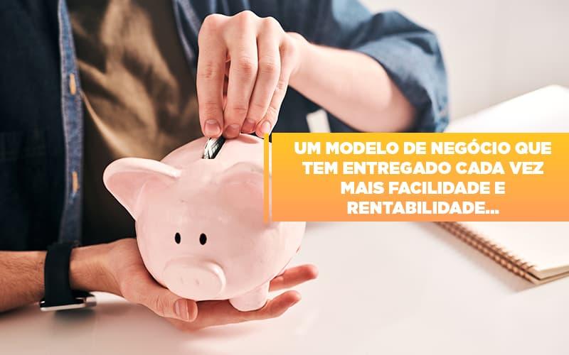 Um Modelo De Negocio Que Tem Entregado Cada Vez Mais Facilidade E Rentabilidade Notícias E Artigos Contábeis - Contabilidade no Piauí | Império Contábil