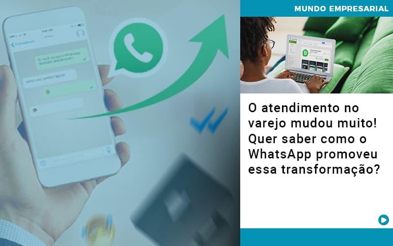 O Atendimento No Varejo Mudou Muito Quer Saber Como O Whatsapp Promoveu Essa Transformacao - Contabilidade no Piauí | Império Contábil
