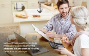 Saiba Como Classificar As Suas Mercadorias E Se Mantenha Distande De Problemas Fiscais Saiba Mais Na Descricao Post (1) - Quero montar uma empresa
