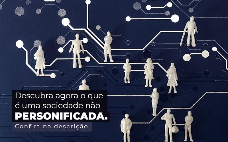 Descubra Agora O Que E Uma Sociedade Nao Personificada Post (1) - Quero montar uma empresa