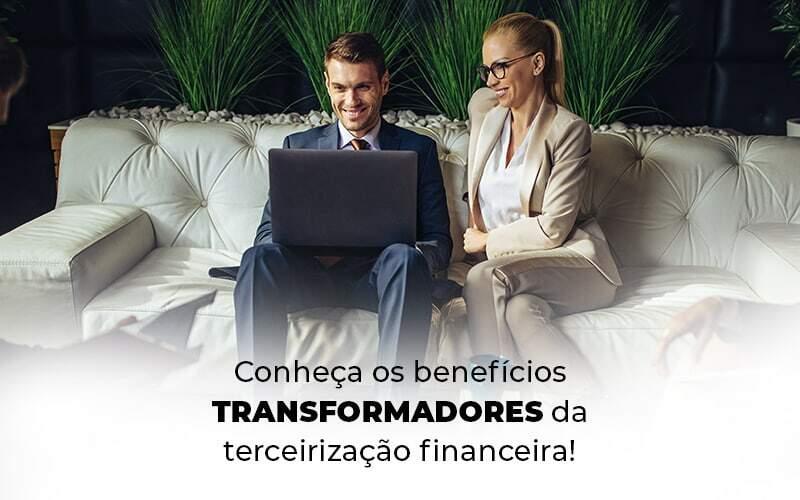 Conheca Os Beneficios Transformadores Da Terceirizacao Financeira Blog (1) - Quero montar uma empresa